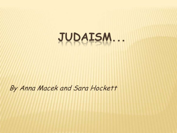 Judaism...<br />By Anna Macek and Sara Hockett<br />