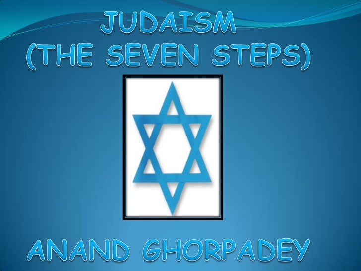JUDAISM<br />(THE SEVEN STEPS)<br />ANAND GHORPADEY<br />