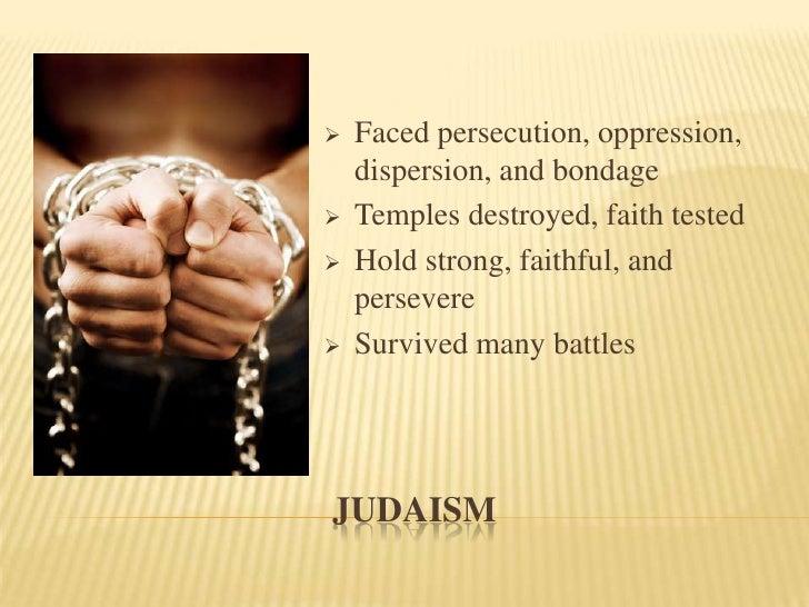 Judaism<br /><ul><li>Faced persecution, oppression, dispersion, and bondage