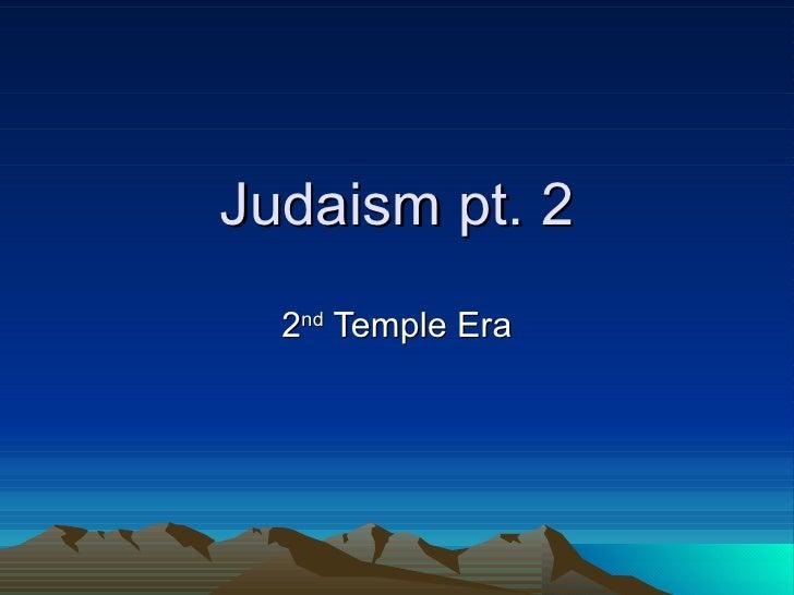 Judaism pt. 2 2 nd  Temple Era