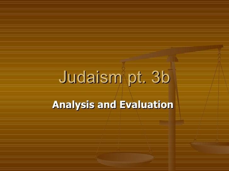 Judaism pt. 3b Analysis and Evaluation