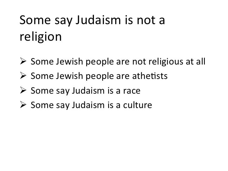 Some	  say	  Judaism	  is	  not	  a	  religion	  Ø  Some	  Jewish	  people	  are	  not	  religious	  at	  all	  Ø  Some	...