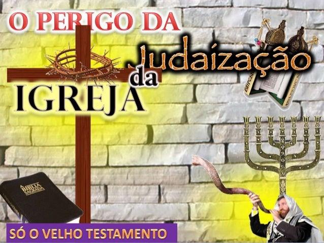 A nova onda de judaização da Igreja tem sido mais umainvestida ressuscitada nos dias atuais. Digo ressuscitadaporque a Igr...