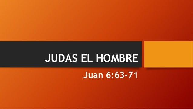 JUDAS EL HOMBRE Juan 6:63-71
