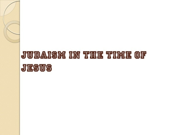 JUDAISM IN THE TIME OFJESUS