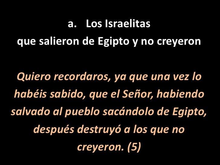 Los Israelitas <br />que salieron de Egipto y no creyeron<br />Quiero recordaros, ya que una vez lo<br />habéis sabido, qu...