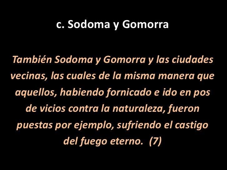 c. Sodoma y Gomorra<br />También Sodoma y Gomorra y las ciudades<br />vecinas, las cuales de la misma manera que<br />aque...