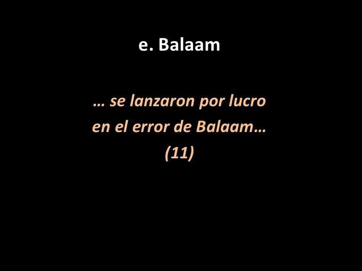 e. Balaam<br />… se lanzaron por lucro <br />en el error de Balaam… <br />(11)<br />