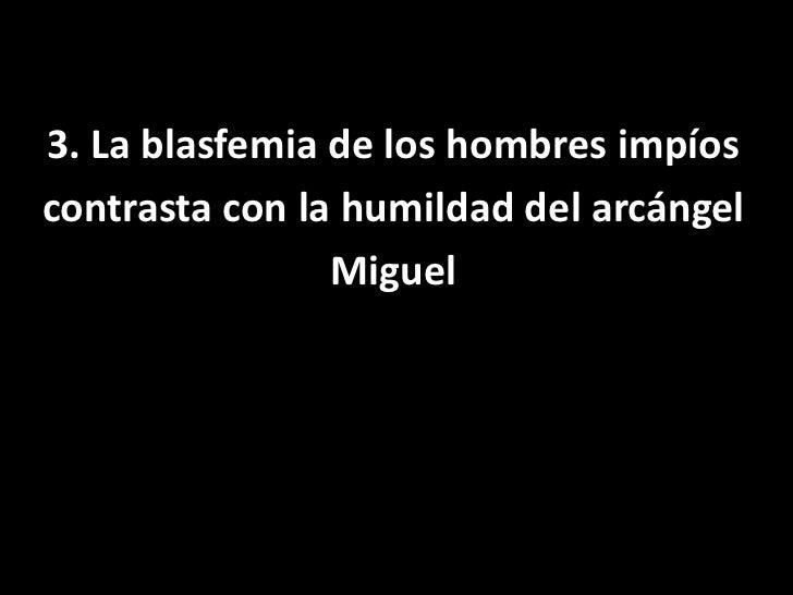 3. La blasfemia de los hombres impíos<br />contrasta con la humildad del arcángel<br />Miguel<br />