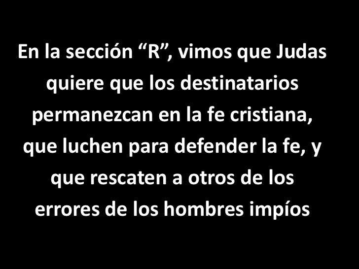"""En la sección """"R"""", vimos que Judas<br />quiere que los destinatarios<br />permanezcan en la fe cristiana,<br />que luchen ..."""