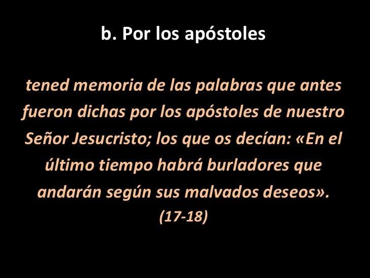 b. Por los apóstoles<br />tened memoria de las palabras que antes<br />fueron dichas por los apóstoles de nuestro<br />Señ...