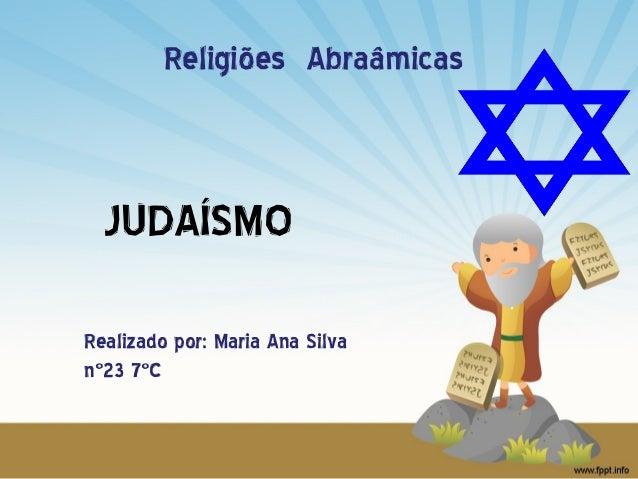 Religiões Abraâmicas  JUDAÍSMO Realizado por: Maria Ana Silva nº23 7ºC