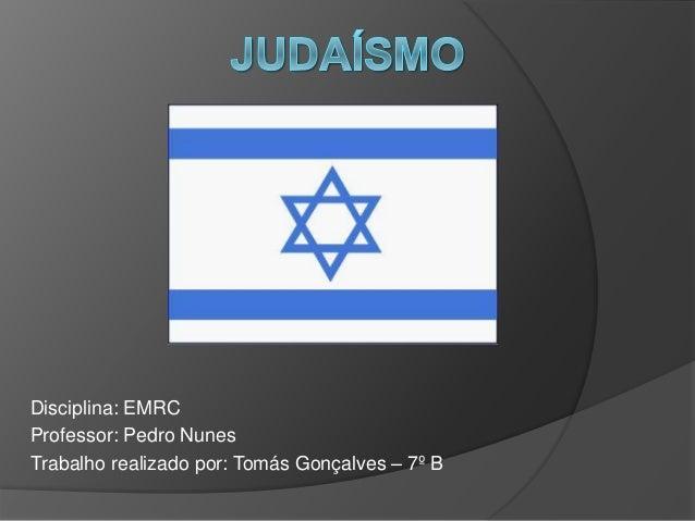 Disciplina: EMRC Professor: Pedro Nunes Trabalho realizado por: Tomás Gonçalves – 7º B