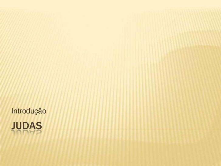 Judas<br />Introdução<br />