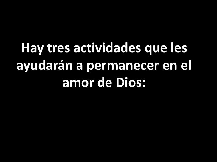 Hay tres actividades que les ayudarán a permanecer en el amor de Dios:<br />