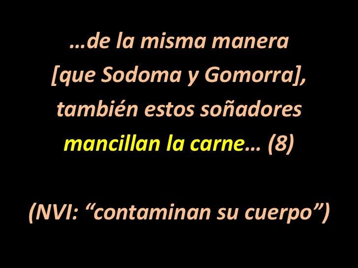 """…de la misma manera <br />[que Sodoma y Gomorra],<br />también estos soñadores<br />mancillan la carne… (8)<br />(NVI: """"co..."""