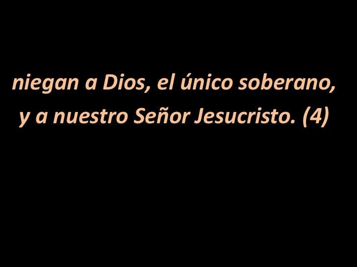 niegan a Dios, el único soberano,<br />y a nuestro Señor Jesucristo. (4)<br />