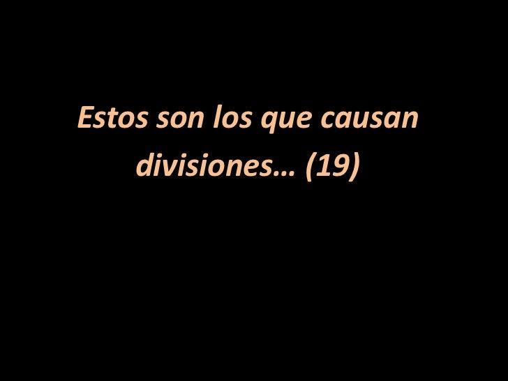 Estos son los que causan<br />divisiones… (19)<br />
