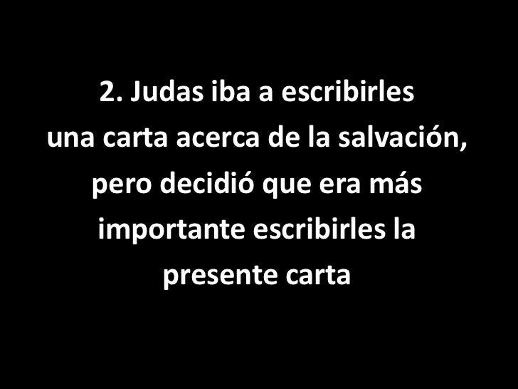 2. Judas iba a escribirles <br />una carta acerca de la salvación,<br />pero decidió que era más<br />importante escribirl...