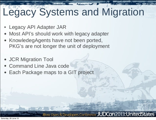 Legacy Systems and Migration • Legacy API Adapter JAR • Most API's should work with legacy adapter • KnowledegAgents have ...