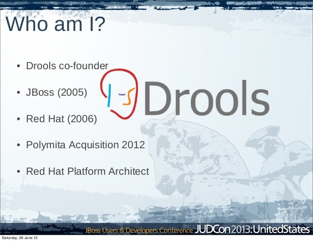 Who am I? • Drools co-founder • JBoss (2005) • Red Hat (2006) • Polymita Acquisition 2012 • Red Hat Platform Architect Sat...