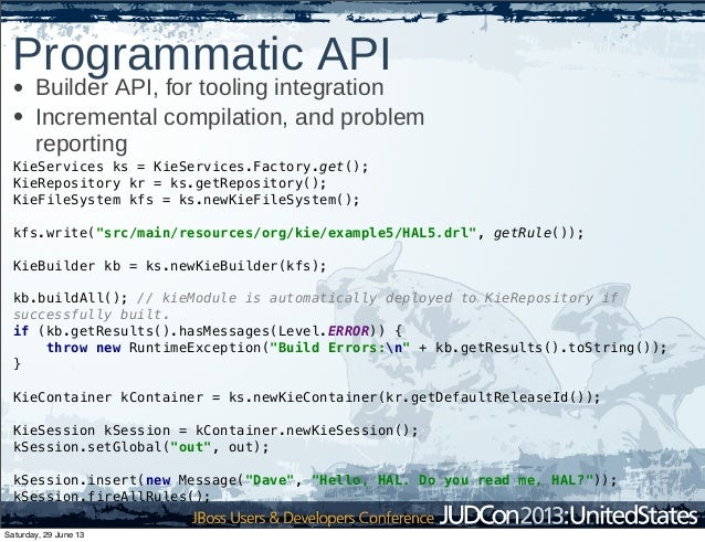Programmatic API • Builder API, for tooling integration • Incremental compilation, and problem reporting KieServices ks = ...