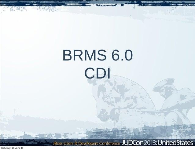 BRMS 6.0 CDI Saturday, 29 June 13
