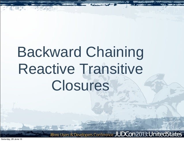 Backward Chaining Reactive Transitive Closures Saturday, 29 June 13