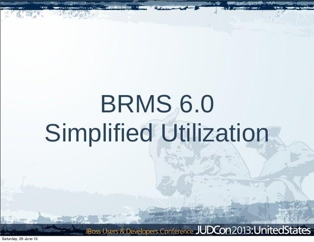 BRMS 6.0 Simplified Utilization Saturday, 29 June 13