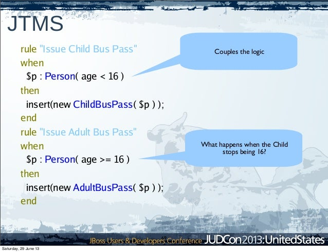 """69 JTMS Couples the logic What happens when the Child stops being 16? rule """"Issue Child Bus Pass"""" when $p : Person( age < ..."""