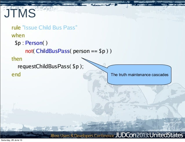 """73 JTMS rule """"Issue Child Bus Pass"""" when $p : Person( ) not( ChildBusPass( person == $p ) ) then requestChildBusPass( $p )..."""