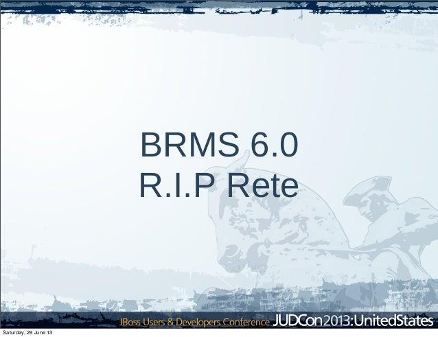 BRMS 6.0 R.I.P Rete Saturday, 29 June 13