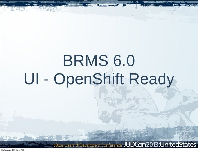 BRMS 6.0 UI - OpenShift Ready Saturday, 29 June 13