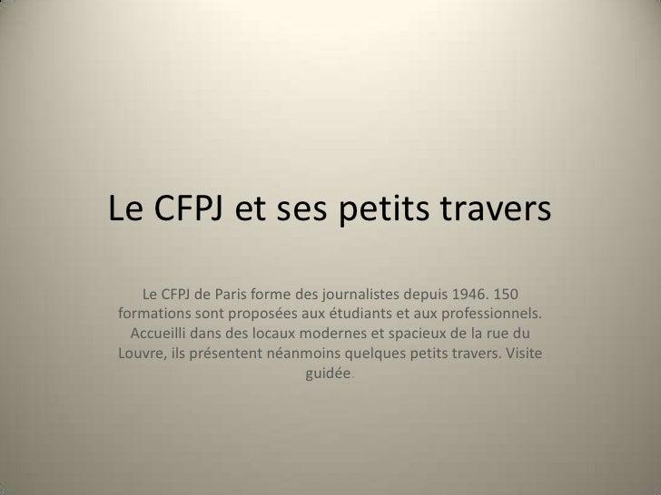 Le CFPJ et ses petits travers<br />Le CFPJ de Paris forme des journalistes depuis 1946. 150 formations sont proposées aux ...
