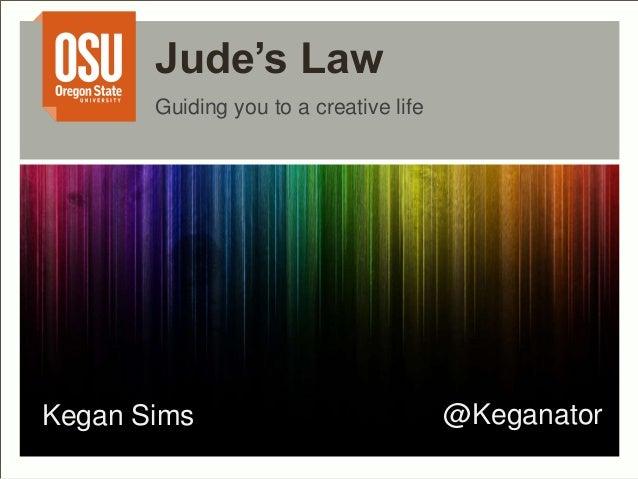 Jude's Law  Guiding you to a creative life  Kegan Sims @Keganator
