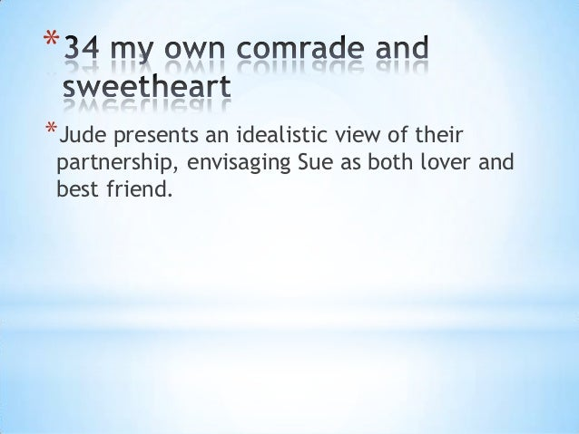 **Jude presents an idealistic view of their partnership, envisaging Sue as both lover and best friend.