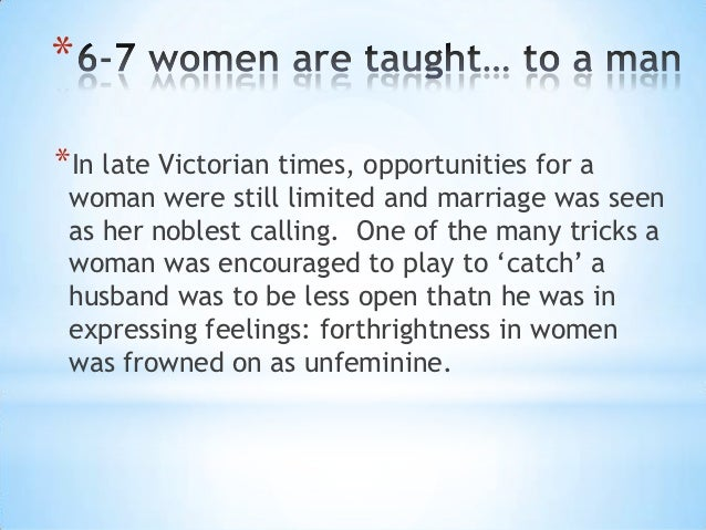 **In late Victorian times, opportunities for a woman were still limited and marriage was seen as her noblest calling. One ...