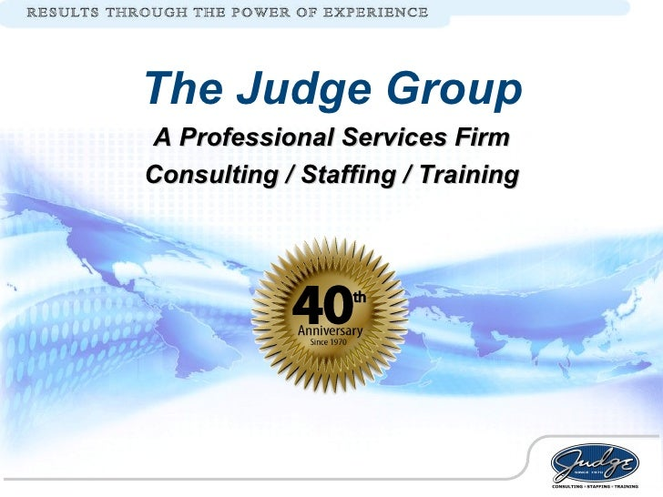 The Judge Group A Professional Services Firm Consulting / Staffing / Training