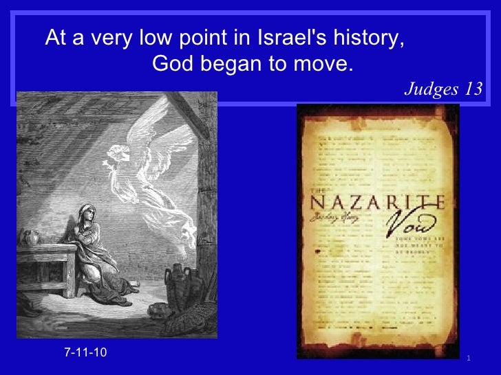 At a very low point in Israel's history,  God began to move. Judges 13 7-11-10
