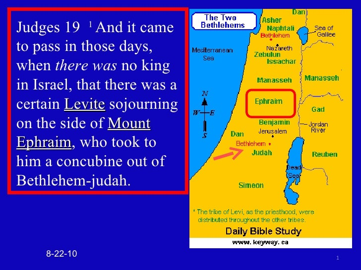 Judges 19  1  And it came to pass in those days, when  there was  no king in Israel, that there was a certain  Levite  soj...
