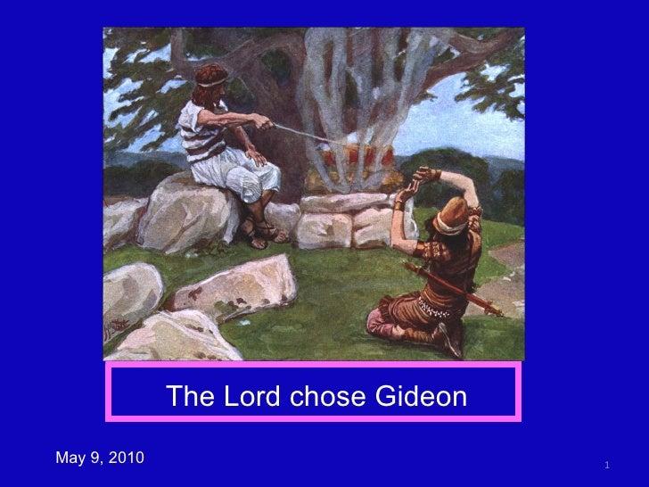 May 9, 2010 The Lord chose Gideon