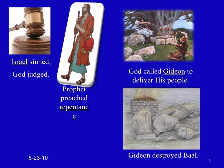 5-23-10 Israel  sinned;  God judged.  Prophet preached  repentance God called  Gideon  to deliver His people. Gideon destr...