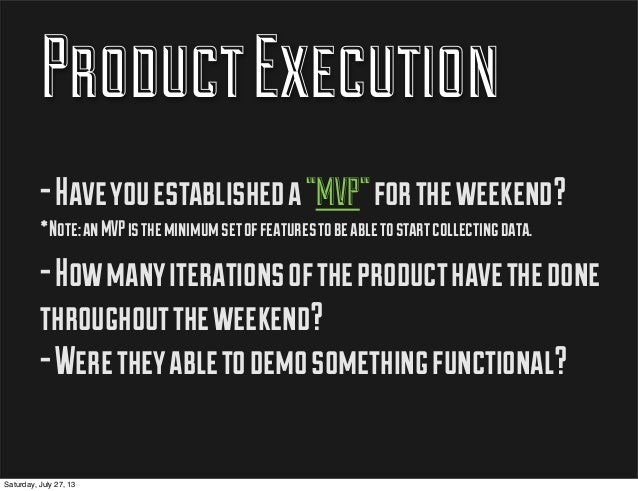 "ProductExecution -Haveyouestablisheda""MVP""fortheweekend? *Note:anMVPistheminimumsetoffeaturestobeabletostartcollectingdata..."