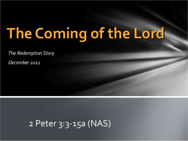 The Coming of the LordThe Redemption StoryDecember 2012        2 Peter 3:3-15a (NAS)