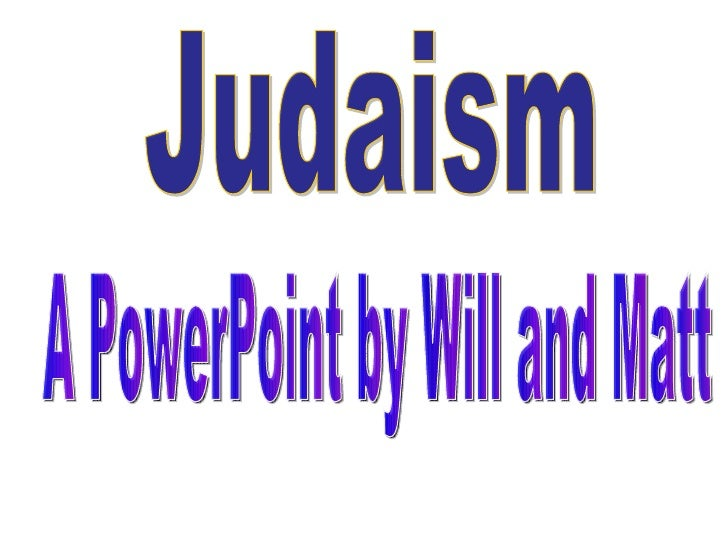 Judaism A PowerPoint by Will and Matt