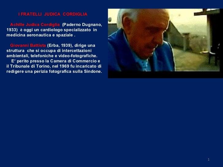 I FRATELLI  JUDICA  CORDIGLIA     Achille Judica Cordiglia  (Paderno Dugnano, 1933)  è  oggi un cardiologo specializzato  ...