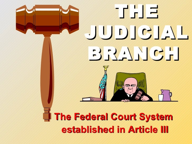 THE      JUDICIAL      BRANCHThe Federal Court System established in Article III