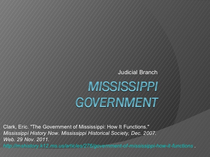 "Judicial Branch Clark, Eric. ""The Government of Mississippi: How It Functions.""  Mississippi History Now. Missis..."