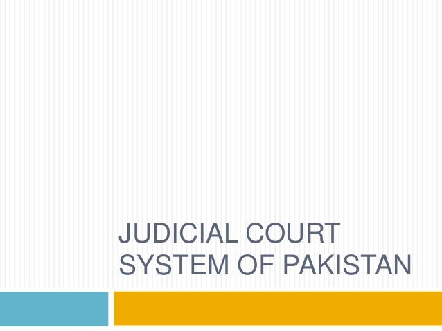 essay on judicial system in pakistan Criminal justice system in pakistan is composed of police, prosecution and judiciary read about pakistan's system and its flaws.