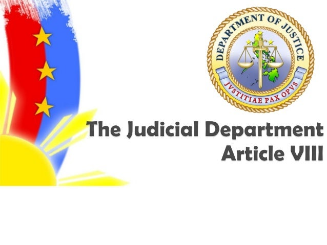 article viii judicial department the The constitution of the philippines judicial department article viii vests the judicial power upon the supreme court and other lower courts as may be.
